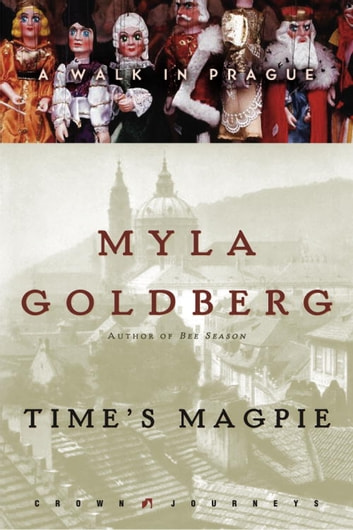 Time's Magpie - A Walk in Prague ebook by Myla Goldberg