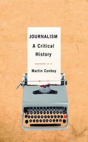 Journalism - A Critical History ebook by Dr Martin Conboy