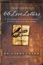 66 Love Letters - A Conversation with God That Invites You into His Story eBook by Larry Crabb