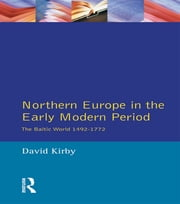 Northern Europe in the Early Modern Period - The Baltic World 1492-1772 ebook by David Kirby
