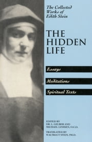The Hidden Life: Essays, Meditations, Spiritual Texts ebook by Edith Stein,L. Gelber,Michael Linssen, OCD