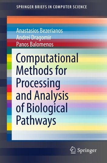Computational Methods for Processing and Analysis of Biological Pathways ebook by Anastasios Bezerianos,Andrei Dragomir,Panos Balomenos