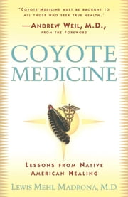 Coyote Medicine - Lessons from Native American Healing ebook by William L. Simon,Lewis Mehl-Madrona, M.D.