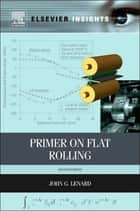 Primer on Flat Rolling ebook by John G. Lenard