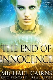 The End of Innocence (A Game of War, Part Two) ebook by Michael Cairns