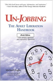 Un-Jobbing: The Adult Liberation Handbook ebook by Fogler, Michael L.