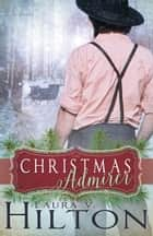 The Christmas Admirer ebook by Laura V. Hilton