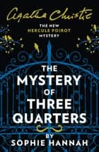The Mystery of Three Quarters: The New Hercule Poirot Mystery ebook by