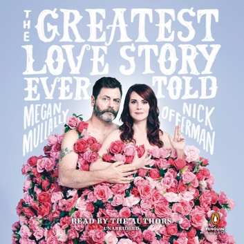 The Greatest Love Story Ever Told - An Oral History audiobook by Nick Offerman,Megan Mullally