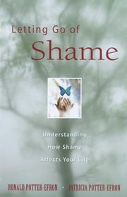 Letting Go of Shame - Understanding How Shame Affects Your Life ebook by Ronald Potter-Efron,Patricia Potter-Efron