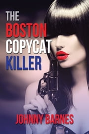 The Boston Copycat Killer ebook by Johnny Barnes