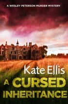 A Cursed Inheritance - The Wesley Peterson Series: Book 9 ebook by Kate Ellis