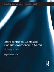 State-centric to Contested Social Governance in Korea - Shifting Power ebook by Hyuk-Rae Kim