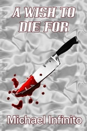 A Wish to Die For ebook by Michael Infinito