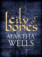City of Bones eBook by Martha Wells