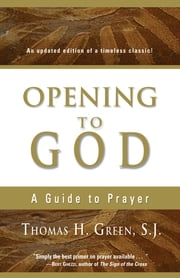 Opening to God: A Guide to Prayer - A Guide to Prayer ebook by Thomas H. Green S.J.