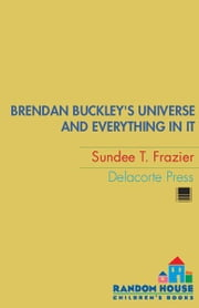 Brendan Buckley's Universe and Everything in It ebook by Sundee T. Frazier