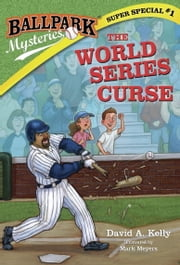 Ballpark Mysteries Super Special #1: The World Series Curse ebook by David A. Kelly,Mark Meyers