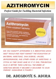 Azithromycin - Perfect Guide for Tackling Bacterial Infection ebook by Dr. Adegboye S. Adura