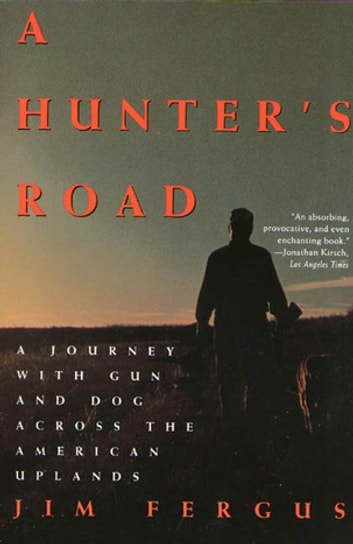 A Hunter's Road - A Journey with Gun and Dog Across the American Uplands ebook by Jim Fergus