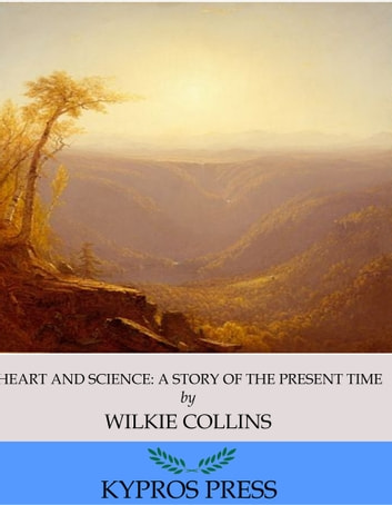 Heart and Science: A Story of the Present Time ebook by Wilkie Collins