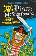 Pirate McSnottbeard in the Zombie Terror Rampage ebook by Paul Whitfield, Paul Whitfield