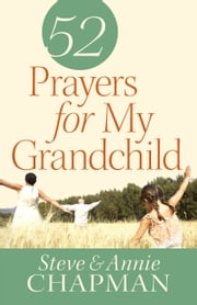 52 Prayers for My Grandchild ebook by Steve Chapman,Annie Chapman