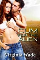 Cum For The Alien (An Erotic Romance) ebook by Virginia Wade