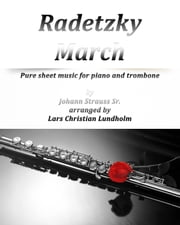 Radetzky March Pure sheet music for piano and trombone by Johann Strauss Sr. arranged by Lars Christian Lundholm ebook by Pure Sheet Music