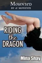 Mounted by a Monster: Riding the Dragon ebook by Mina Shay