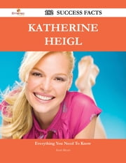 Katherine Heigl 182 Success Facts - Everything you need to know about Katherine Heigl ebook by Scott Meyer