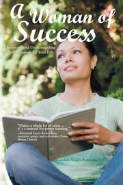 A Woman of Success - Knowing and Understanding God's Purpose for Your Life ebook by Candace Vaught Robinson, CLC