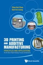 3D Printing and Additive Manufacturing - Principles and Applications (with Companion Media Pack)Fourth Edition of Rapid Prototyping ebook by Chee Kai Chua, Kah Fai Leong