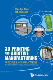 3D Printing and Additive Manufacturing - Principles and Applications (with Companion Media Pack)Fourth Edition of Rapid Prototyping ebook by Chee Kai Chua,Kah Fai Leong