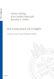 The Challenge of Charity - Freedom And Charity Working Together ebook by Martin Schlag, Juan Andrés Mercado, Jennifer E. Miller