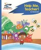 Reading Planet - Help Me, Teacher! - Blue: Rocket Phonics ebook by Ian Macdonald
