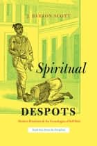 Spiritual Despots ebook by J. Barton Scott