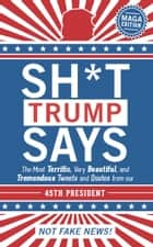 Sh*t Trump Says - MAGA Edition ebook by Sterling Publishing Co., Inc.