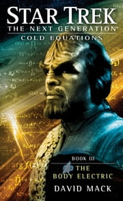 Star Trek: The Next Generation: Cold Equations: The Body Electric - Book Three ebook by David Mack