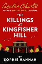 The Killings at Kingfisher Hill: The New Hercule Poirot Mystery ebook by Sophie Hannah, Agatha Christie