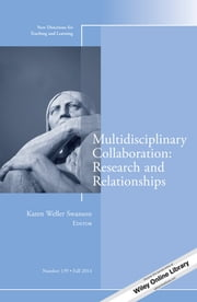 Multidisciplinary Collaboration: Research and Relationships - New Directions for Teaching and Learning, Number 139 ebook by Karen Weller Swanson