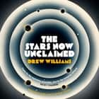 The Stars Now Unclaimed audiobook by Drew Williams