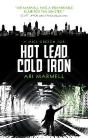 Hot Lead, Cold Iron - A Mick Oberon Job Book 1 ebook by Ari Marmell