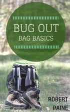 Bug Out Bag Basics ebook by Robert Paine