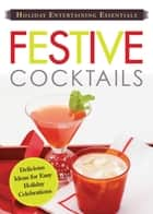 Holiday Entertaining Essentials: Festive Cocktails ebook by Media Adams