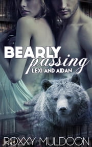 Bearly Passing: Lexi and Aidan - Bearly Passing, #4 ebook by Roxxy Muldoon