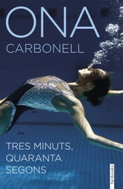 Tres minuts, quaranta segons ebook by Ona Carbonell Ballestero