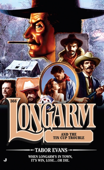 Longarm 366 - Longarm and the Tin Cup Trouble eBook by Tabor Evans