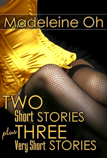 Two Short Stories and  Three Very Short Stories ebook by Madeleine Oh