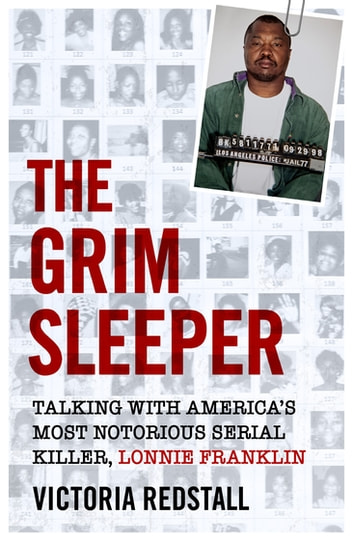 The Grim Sleeper - Talking with America's Most Notorious Serial Killer, Lonnie Franklin - Talking with America's Most Notorious Serial Killer, Lonnie Franklin ebook by Victoria Redstall